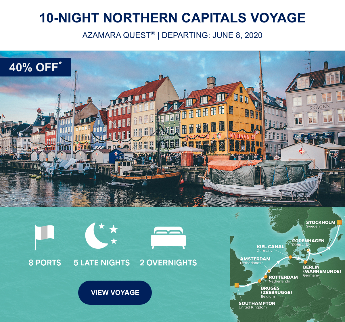40% OFF* 10-Night Northern Capitals Voyage Azamara Quest® | Departing: June 8, 2020 | 8 Ports 5 Late Nights 2 Overnights View Voyage